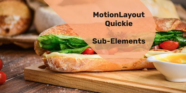 MotionLayout Quickie - Constraint Sub-Elements